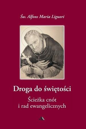 Droga do świętości, cz. II. Ścieżka cnót i rad ewangelicznych - Św. Alfons Maria Liguori : Przewodnik duchowy