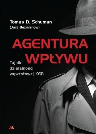 Agentura wpływu - Tomas D. Schuman (Jurij Bezmienow) : Tajniki wywrotowej działalności KGB