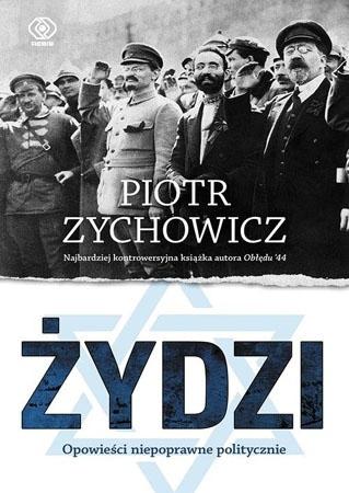 Żydzi. Opowieści niepoprawne politycznie - Piotr Zychowicz
