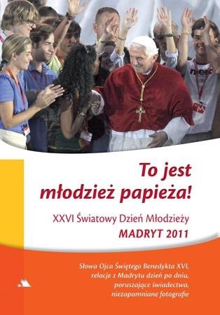 To jest młodzież Papieża! XXVI Światowy Dzień Młodzieży, Madryt 2011