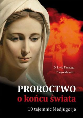Proroctwo o końcu świata. 10 Tajemnic Medjugorie - O. Livio Fanzaga, Diego Manetti : Objawienia