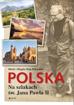 Polska. Na szlakach św. Jana Pawła II - Mirek i Magda Osip-Pokrywka : Przewodnik
