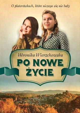 Po nowe życie - Weronika Wierzchowska : Powieść