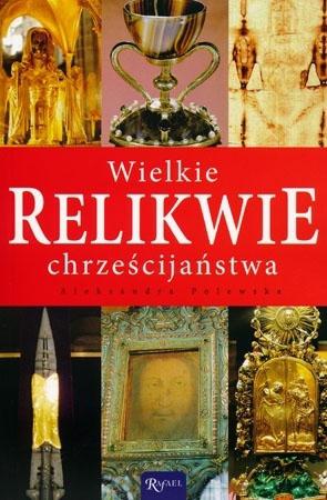 Wielkie relikwie chrześcijaństwa - Aleksandra Polewska