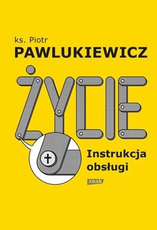 Życie. Instrukcja obsługi - Ks. Piotr Pawlukiewicz