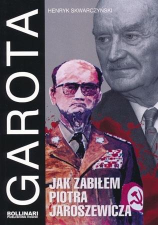 Garota. Jak zabiłem Piotra Jaroszewicza - Henryk Skwarczyński : Powieść