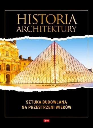 Historia architektury. Sztuka budowlana na przestrzeni wieków : Album