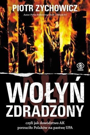 Wołyń zdradzony - Piotr Zychowicz