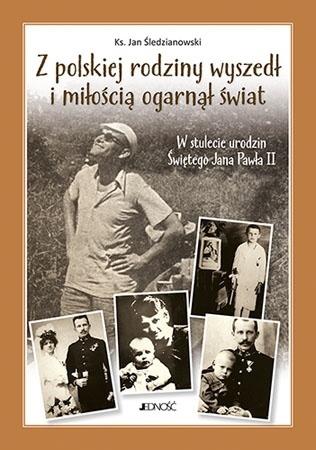 Z polskiej rodziny wyszedł i miłością ogarnął świat - Ks. Jan Śledzianowski : Biografia