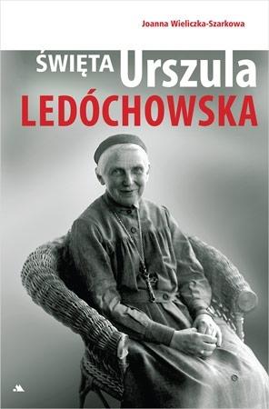 Święta Urszula Ledóchowska - Joanna Wieliczka-Szarkowa : Biografia