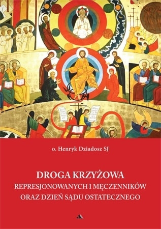 Droga Krzyżowa represjonowanych i męczenników oraz dzień Sądu Ostatecznego - O. Henryk Dziadosz : Modlitewnik
