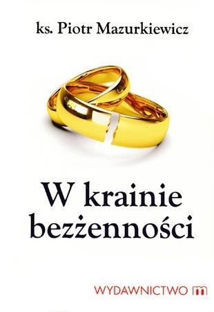 W krainie bezżenności - ks. Piotr Mazurkiewicz : Poradnik duchowy