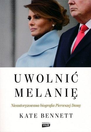 Uwolnić Melanię. Nieautoryzowana biografia Pierwszej Damy - Kate Bennett