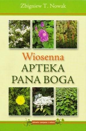 Wiosenna apteka Pana Boga - Zbigniew T. Nowak : Poradnik ziołowy