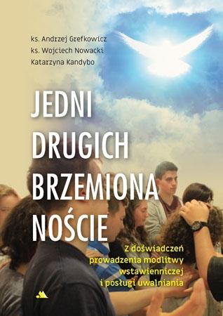 Jedni drugich brzemiona noście - Andrzej Grefkowicz, Wojciech Nowacki, Katarzyna Kandybo : Poradnik duchowy