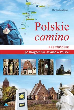 Polskie camino. Przewodnik po Drogach św. Jakuba w Polsce - Monika Karolczuk