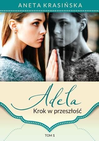 Adela. Krok w przyszłość, t.1 - Aneta Krasińska