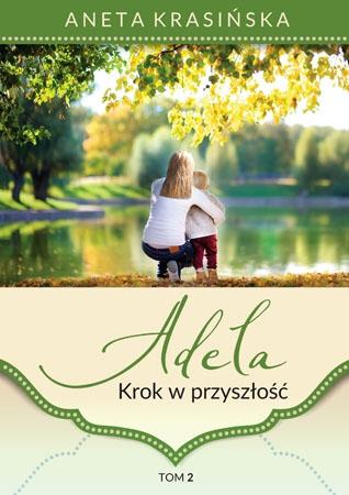 Adela. Krok w przyszłość, t. 2 - Aneta Krasińska