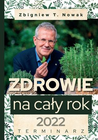 Zdrowie na cały rok 2022. Terminarz - Zbigniew T. Nowak : Kalendarz ziołowy