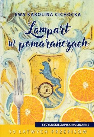 Lampart w pomarańczach. Sycylijskie zapiski kulinarne - Ewa Karolina Cichocka