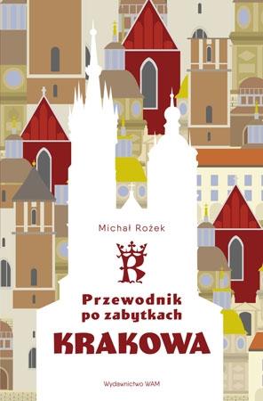 Przewodnik po zabytkach Krakowa - Michał Rożek