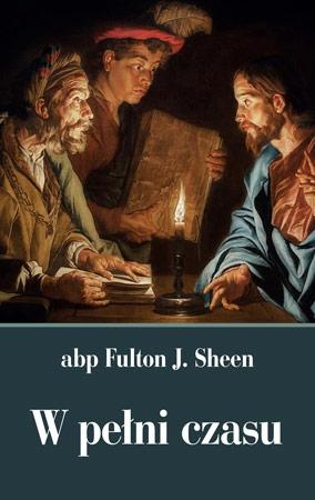 W pełni czasu - abp Fulton J. Sheen : Poradnik duchowy