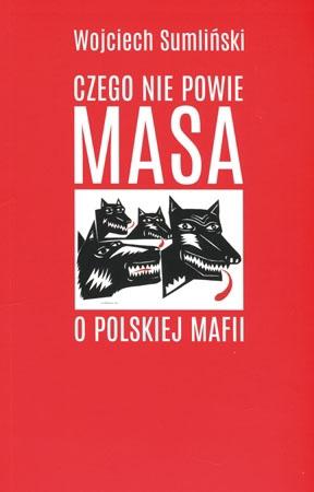 Czego nie powie Masa o polskiej mafii - Wojciech Sumliński : Tajna historia Polski