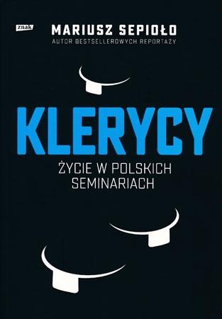 Klerycy. O życiu w polskich seminariach - Mariusz Sepioło